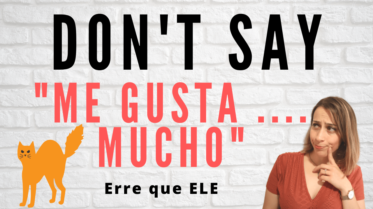 Don't say me gusta ... mucho