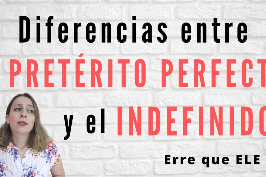 Diferencias entre el pretérito perfecto y el pretérito indefinido