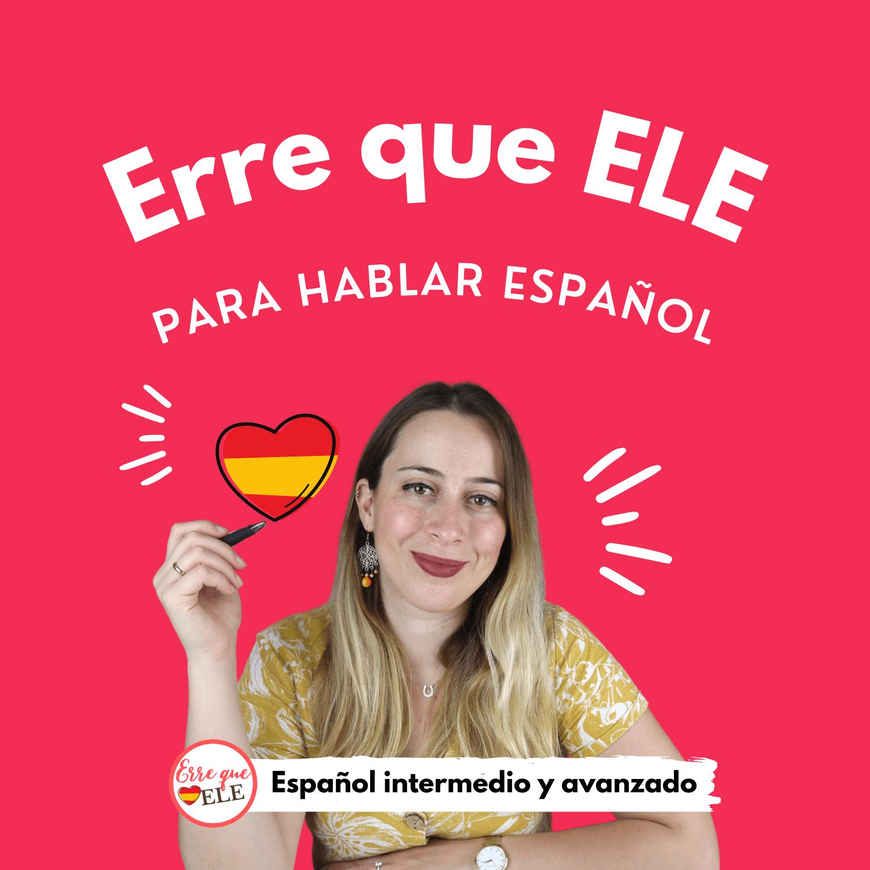 Pódcast Erre que ELE: Para hablar español