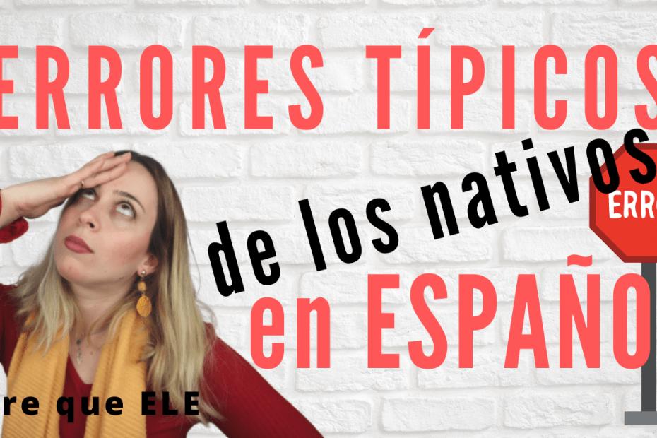 Errores típicos en español de los nativos hispanohablantes