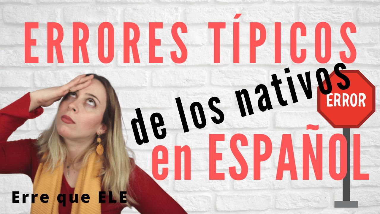 Errores típicos de los nativos hispanohablantes en español