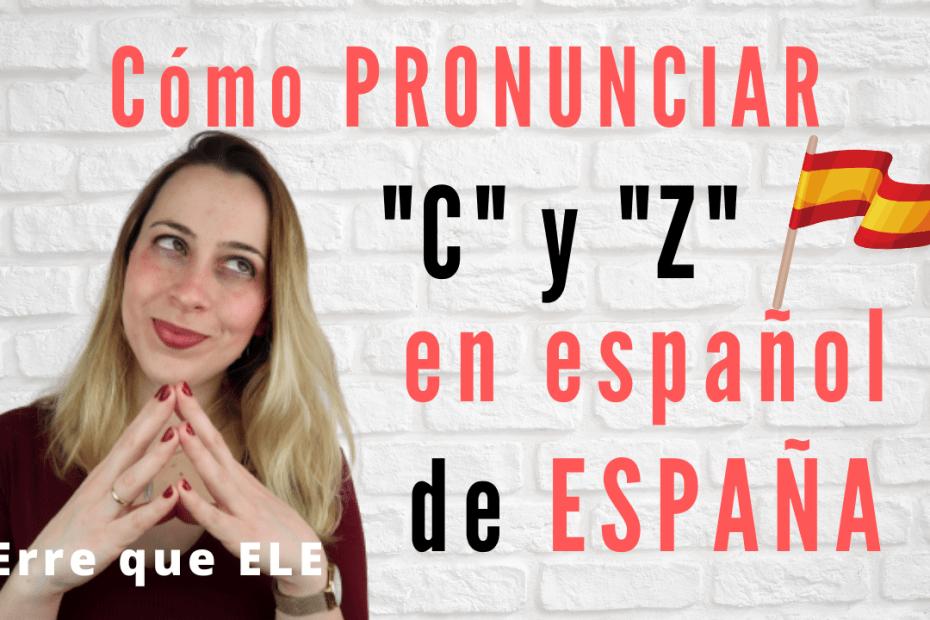 """Cómo pronunciar """"c"""" y """"z"""" en español de España"""