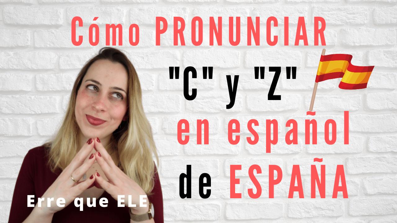 Cómo pronunciar c y z en español de España