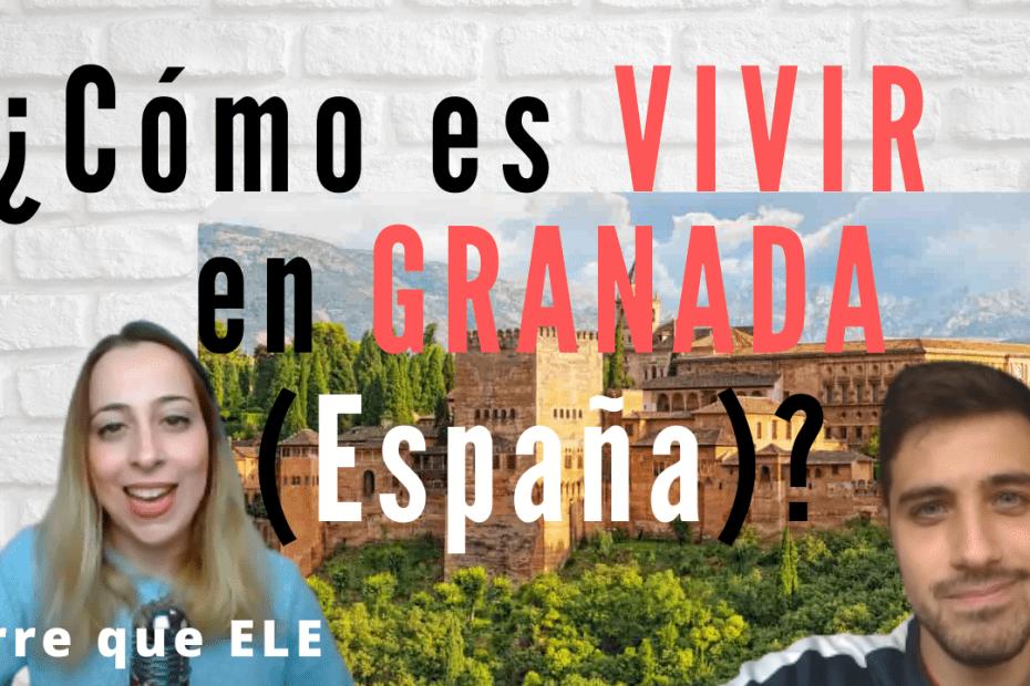 Cómo es vivir en Granada España