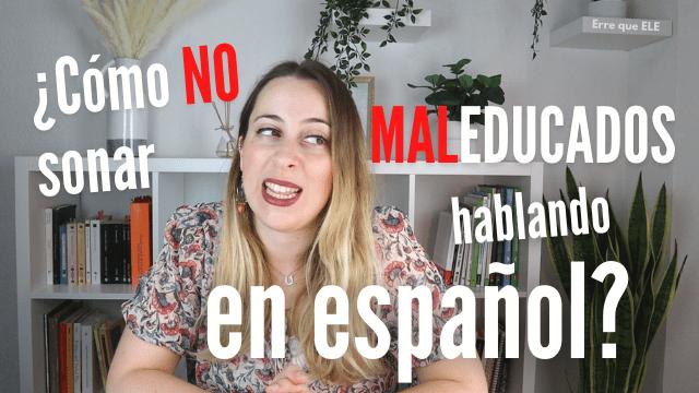 Cómo no parecer maleducados en español